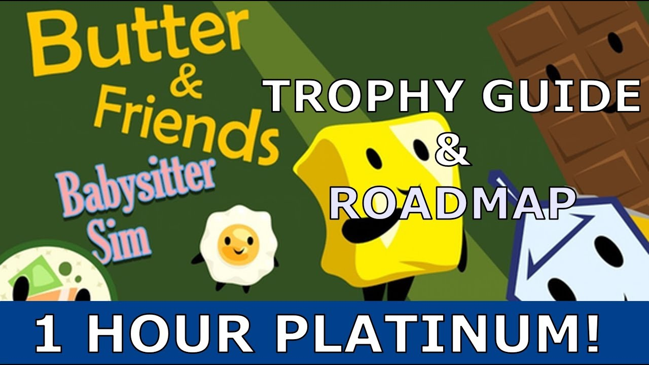 platinum roadmap and guide butter and friends the babysitter sim rh youtube com Darksiders Trophy Guide Infamous 2 Trophy Guide