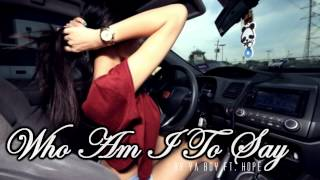 ♔ Who Am I To Say - Ya Boy Ft. Hope