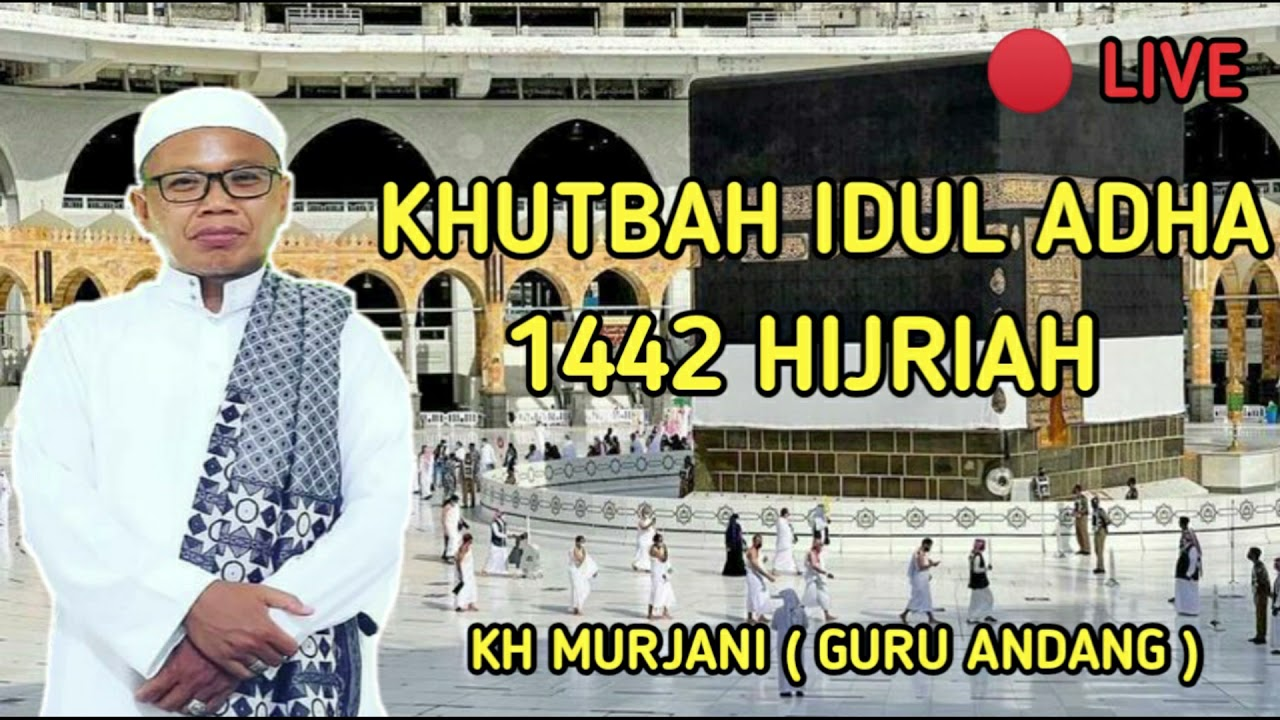 KHOTBAH IDUL ADHA 1442 H   KH MURJANI  GURU ANDANG