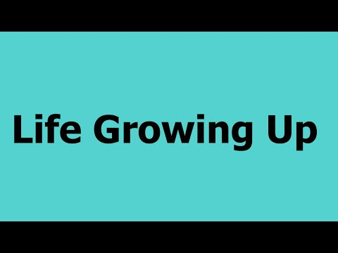 How Was Life Growing Up?
