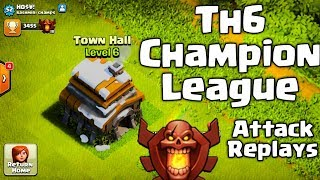 TH6 IN CHAMPION LEAGUE   ATTACK REPLAYS   CLASH OF CLANS   MUST WATCH.