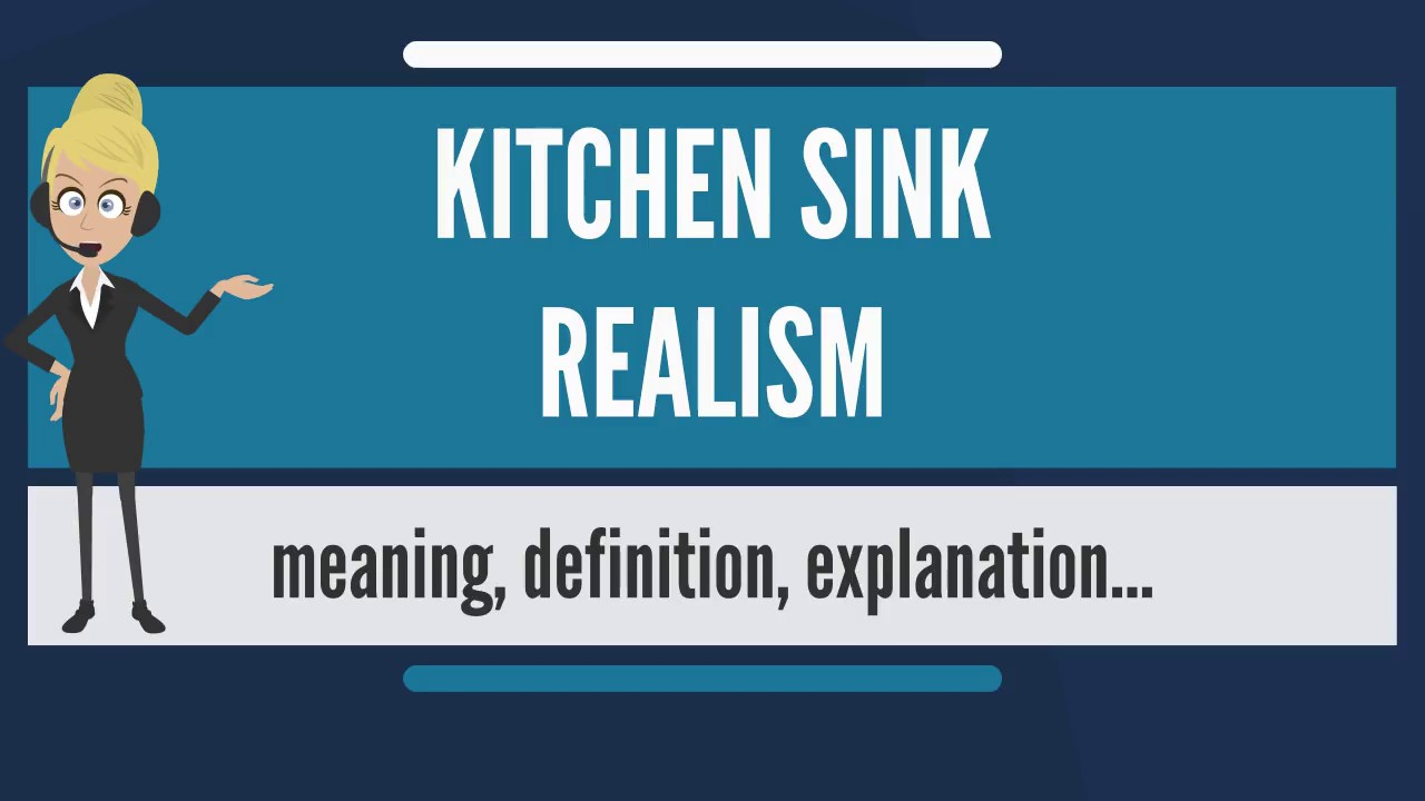 what is kitchen sink realism what does kitchen sink realism mean kitchen sink realism meaning - Kitchen Sink Definition