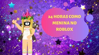 24 HOURS AS A GIRL IN THE ROBLOX!!