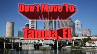Don't Move To Tampa, Florida. Top 10 reasons NOT to move to Tampa, Florida. Wear suns ...