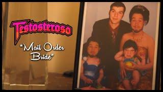 Testosteroso - Mail Order Bride (WARNING!!! DISTURBING!!!)