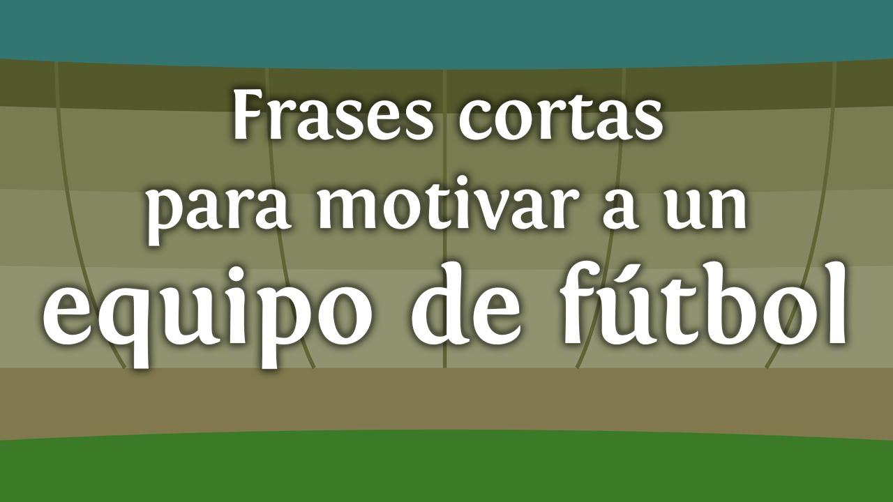 Frases Cortas Para Motivar A Un Equipo De Futbol Innatiacom