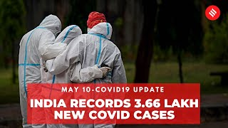 Covid19 Update May 10: India records 3.66 lakh new Coronavirus cases in the last 24 hrs