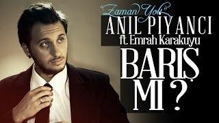 Barış Mı  - Anıl Piyancı Feat Emrah Karakuyu