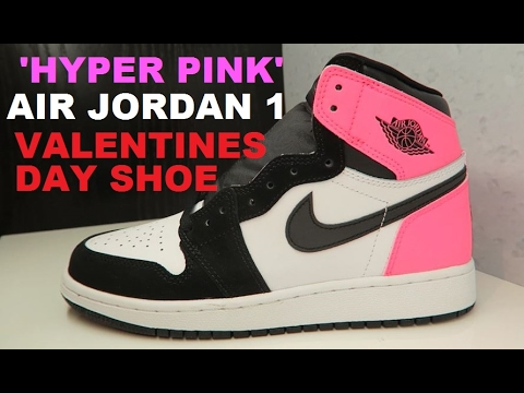 Air Jordan 1 Hyper Pink Valentines Day 2017 Retro Sneaker Review