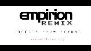 Inertia  - New Format  - Empirion remix