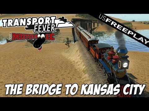 Transport Fever | US Free Play Ep4 |  The Bridge to Kansas City
