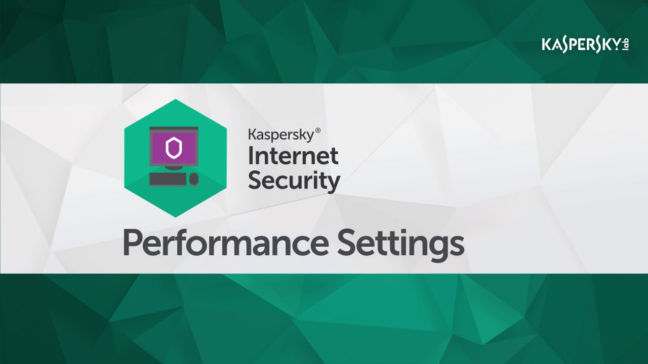 How to configure Kaspersky Internet Security 2016 for better