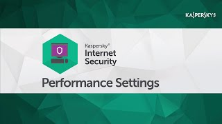 How to optimize Kaspersky Internet Security 2016 if your computer is running slow?