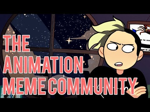 Lets talk about....The  Animation Meme Community :)