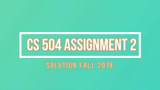 CS504 Assignment 2 solution fall 2019