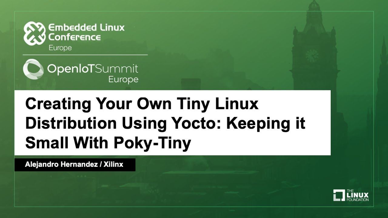 Creating Your Own Tiny Linux Distribution Using Yocto: Keeping it Small  With - Alejandro Hernandez