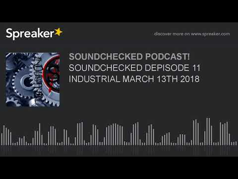 SOUNDCHECKED DEPISODE 11 INDUSTRIAL MARCH 13TH 2018