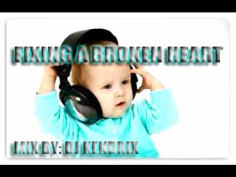 FIXING A BROKEN HEART ( REMIX BY DJ KENDRIX )