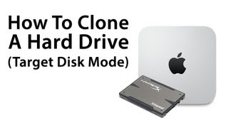 The Ultimate Mac mini: How To Clone A Hard Drive Or SSD (Target Disk Mode)