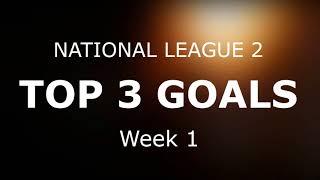 National league 1&2 - top 3 goals (week 1)