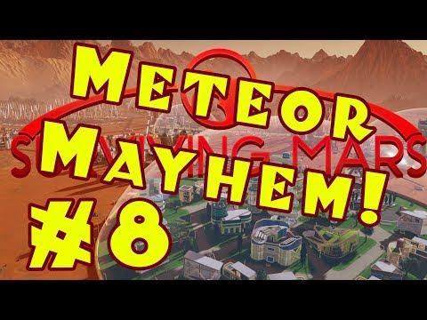 Surviving Mars: METEOR MAYHEM Let's Play -- Part 8