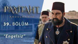 Payitaht 'Abdülhamid' Engelsiz 39 Bölüm
