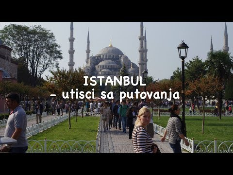 Istanbul - utisci sa putovanja