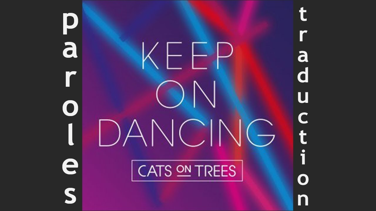 Cats on trees - Keep On Dancing (Traduction en français ...