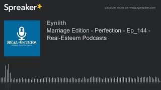 Marriage Edition - Perfection - Ep_144 - Real-Esteem Podcasts