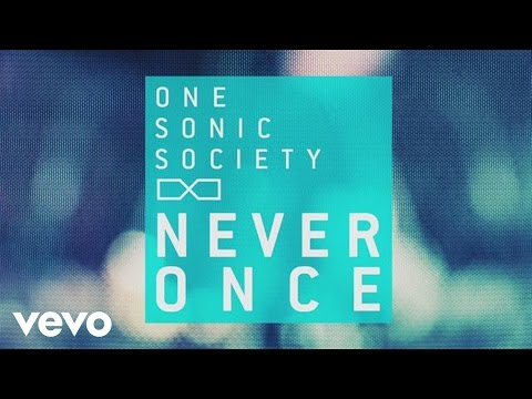 one sonic society - Never Once (Official Lyric Video)