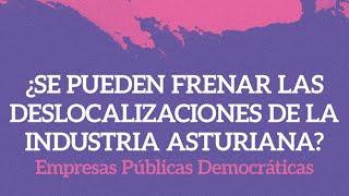 Sesión 13 - ¿Se pueden frenar las deslocalizaciones de la industria asturiana?
