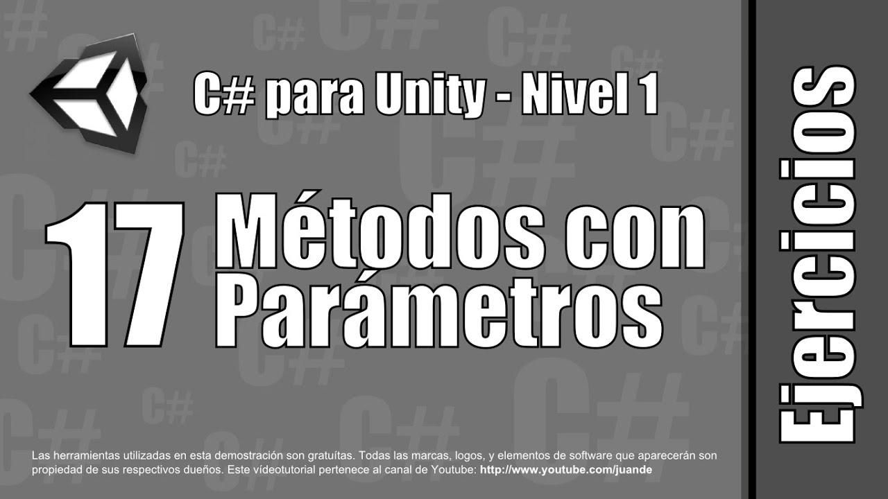 17 - Métodos con parámetros - Ejercicios del curso en español de C# para Unity - Nivel 1