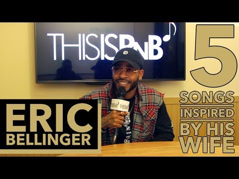 Eric Bellinger - 5 Songs Inspired by His Wife