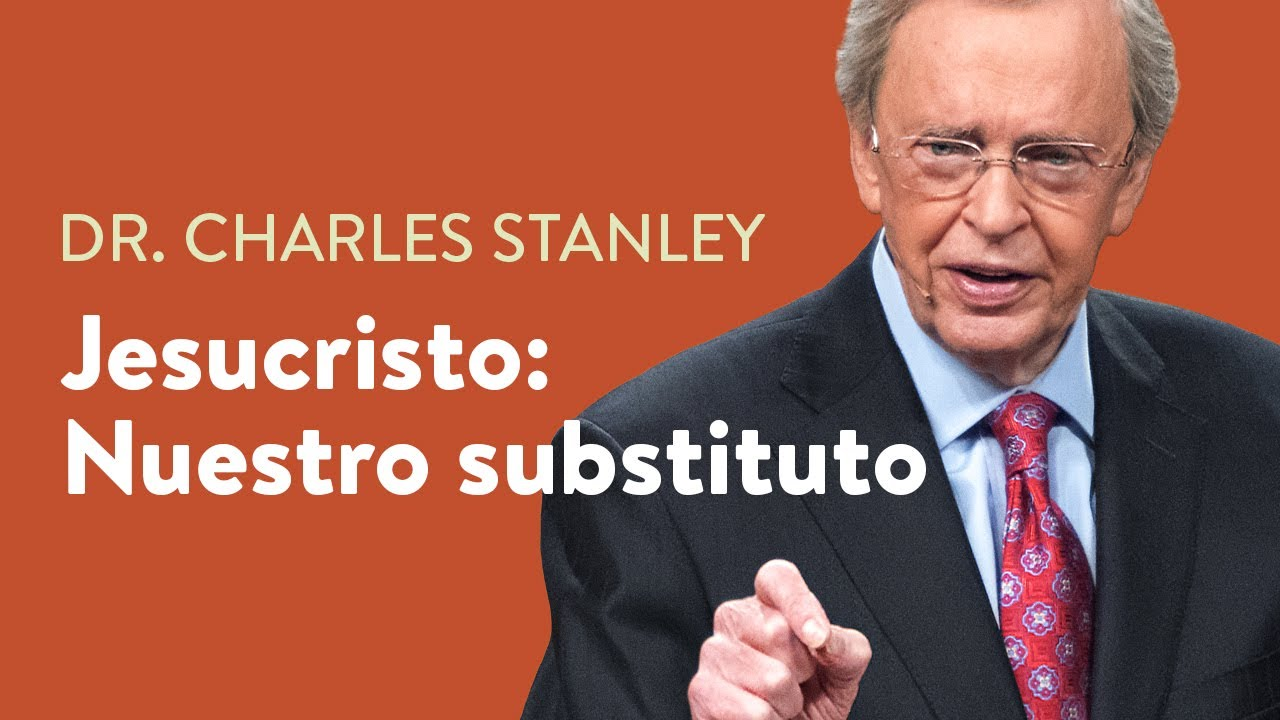 Jesucristo: Nuestro substituto – Dr. Charles Stanley