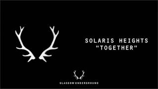 "Solaris Heights ""Together"" [Glasgow Underground]"