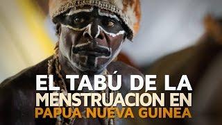 El tabú de la menstruación en Papúa Nueva Guinea