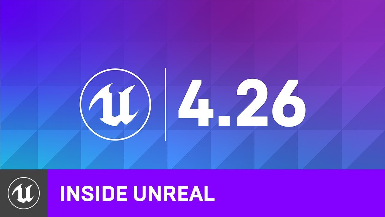 4.26 Release Highlights | Inside Unreal