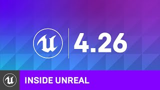 4.26 Release Highlights  Inside Unreal