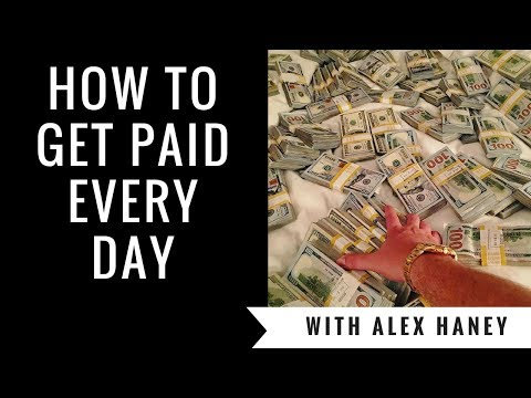 How to get paid every day with Alex Haney
