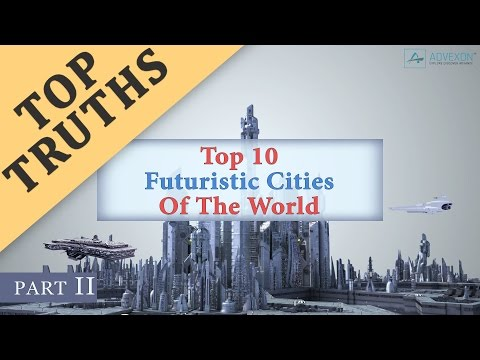 Top 10 Futuristic Cities Of The World (Part 2)