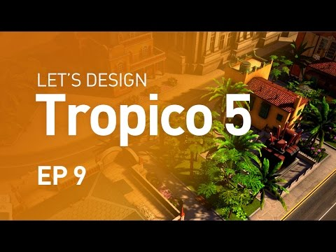 Let's Design Tropico 5 - EP 9 - Power to the People