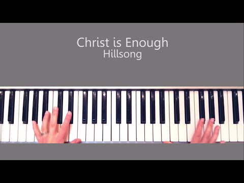 Christ is Enough -  Hillsong Piano Tutorial Chords