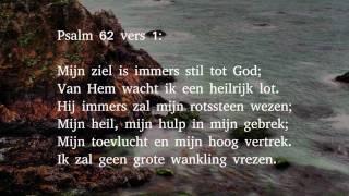 Psalm 62 vers 1 en 5 - Mijn ziel is immers stil tot God