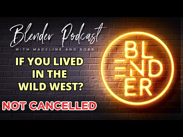 Cancel Culture Sucks and If You Lived In The Wild, Wild West?