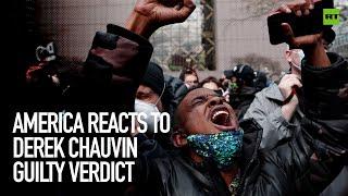 America reacts to Derek Chauvin guilty verdict