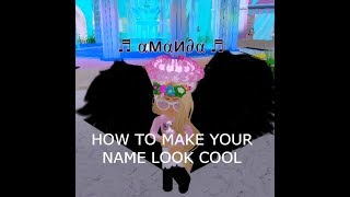 HOW TO MAKE YOUR NAME LOOK COOL ON ROYALE HIGH!! | Roblox Royale High |