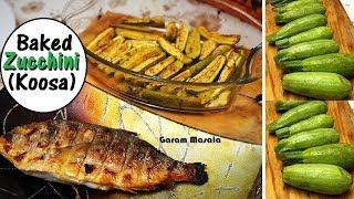 Baked Zucchini ബേക്ട്  സുക്കിനി & Fish for Dinner