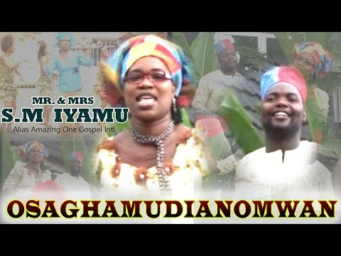 Osaghamudianomwan Vol.1 by S M Iyamu - Latest Benin Christian Music