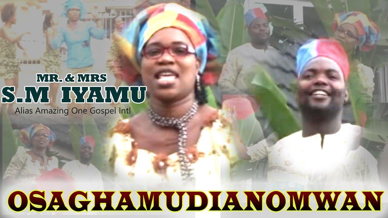 Osaghamudianomwan Vol 1 by S M Iyamu - Latest Benin Christian Music