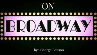 On Broadway 🎭 (w/lyrics)  ~  George Benson